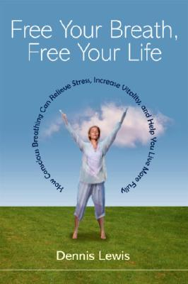 Free Your Breath, Free Your Life By Lewis, Dennis